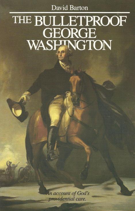 The Bulletproof George Washington by David Barton