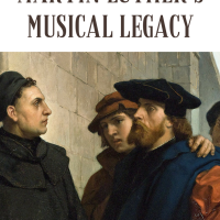 Luther's Musical Legacy, Part 1 of 5